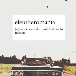 Eleutheromania