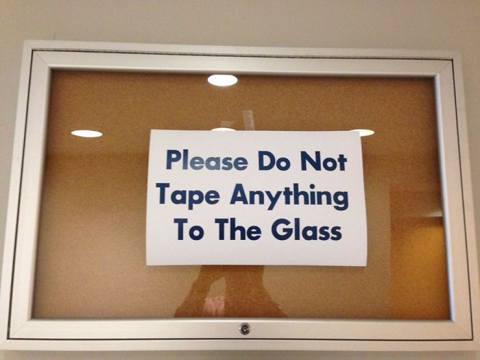 Please, Do Not Tape Anything To The Glass