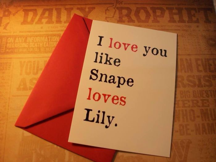 I Love You Like Snape Loves Lily.