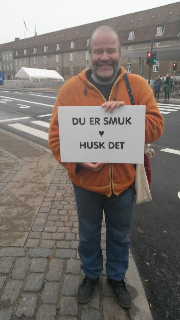 """you Are Beautiful. Remember That."" This Man Was Sanding In An Intersection In Copenhagen."
