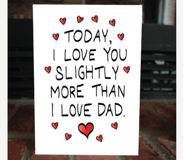 Today I Love You Slightly More Than I Love Dad