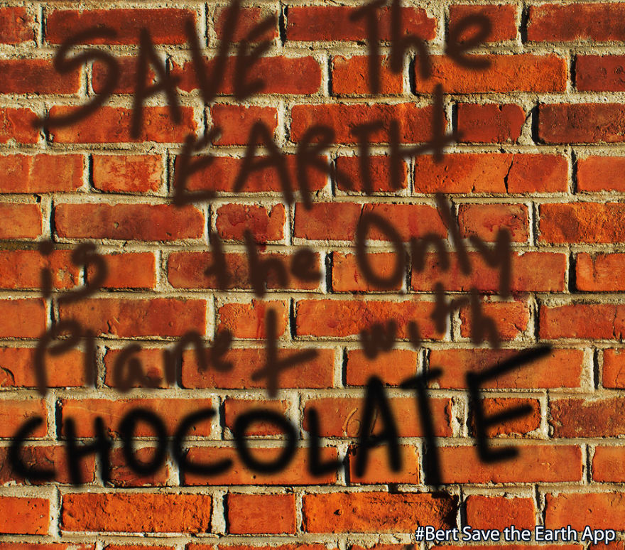 Save The Earth, Is The Only Planet With Chocolate