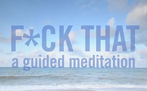 F*ck That: A Guided Meditation For Today's World