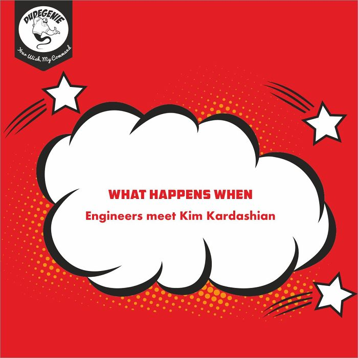 What Happens When Engineers Meet Kim Kardashian