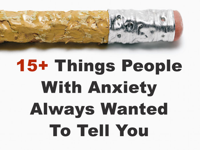 34 Things People With Anxiety Always Wanted To Tell Their Friends
