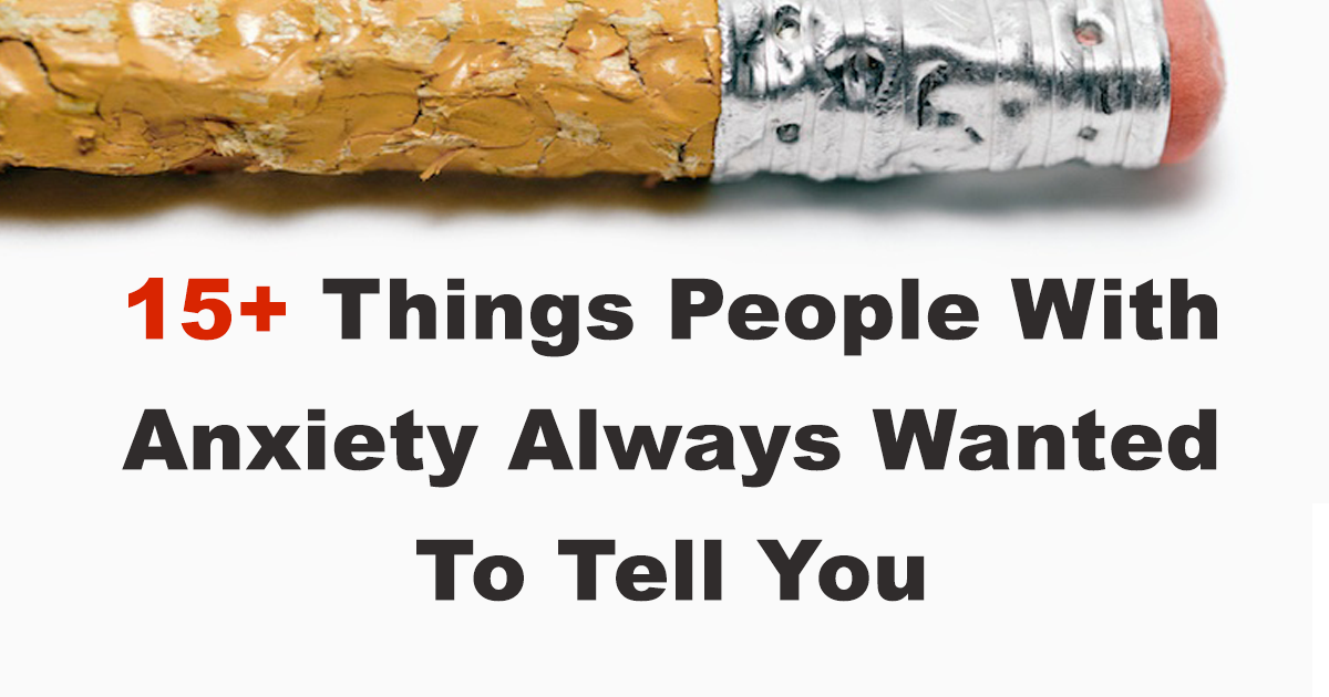 15+ Things People With Anxiety Always Wanted To Tell Their Friends