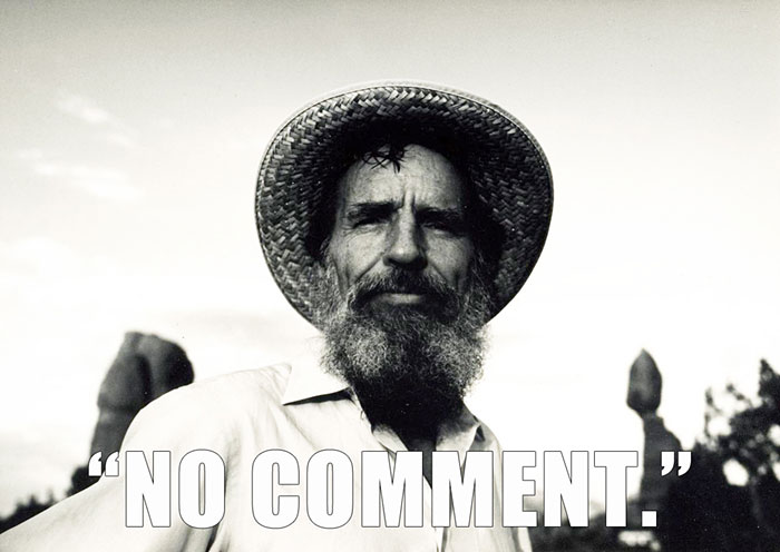 """Edward Abbey's Response As To Whether He Had Any Last Words (the Epitaph On His Memorial Stone Also Reads """"No Comment"""")"""