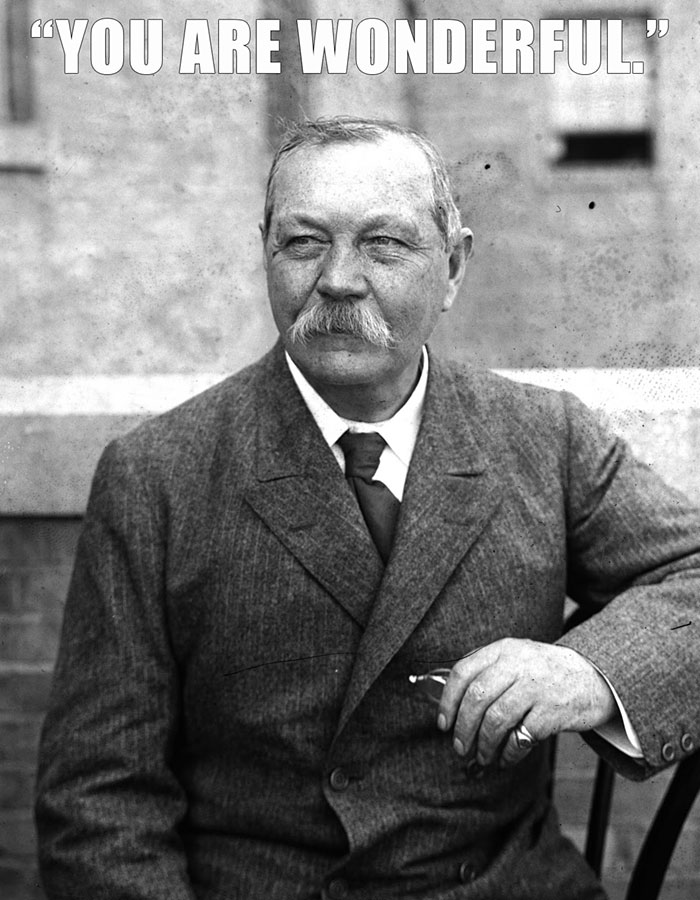 "Sir Arthur Conan Doyle Died At Age 71 In His Garden. He Turned To His Wife And Said, ""You Are Wonderful,"" Then Clutched His Chest And Died"