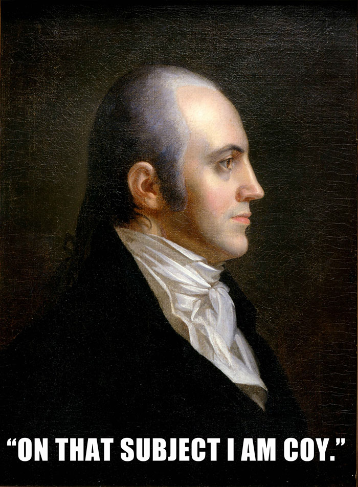 Aaron Burr Was An Atheist. His Last Words Were A Response To The Efforts Of His Friend, Reverend P.j. Van Pelt, To Get Burr To State That There Was A God