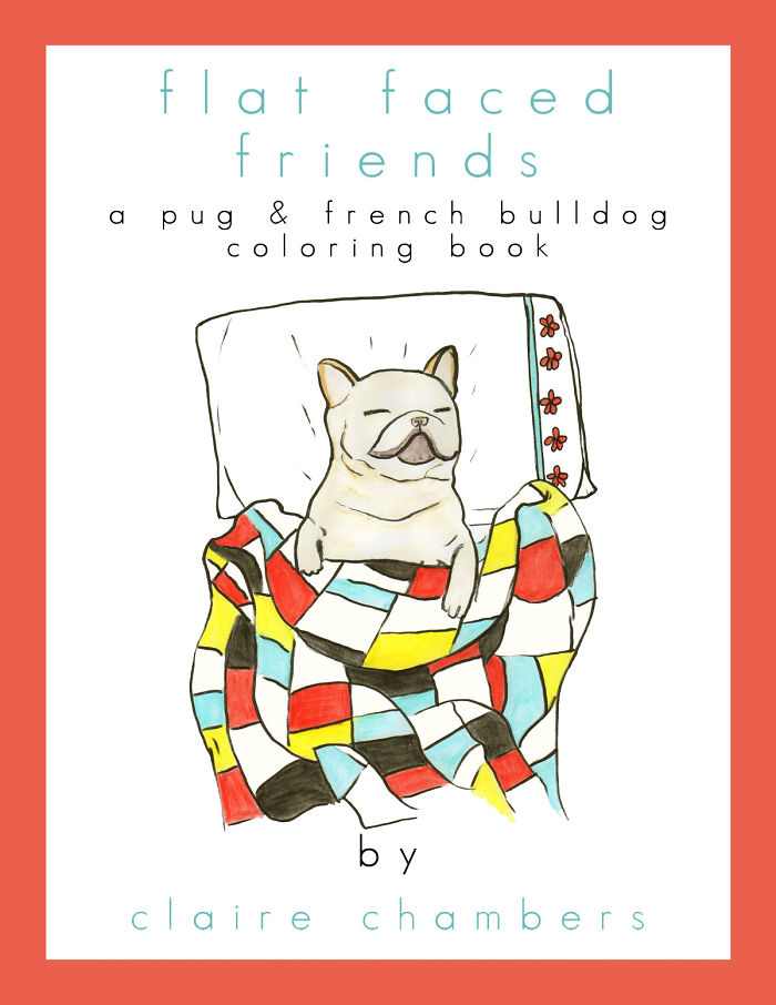 Flat Faced Friends – I Made A Coloring Book Out Of Anxiety And A Love Of Pugs & French Bulldogs