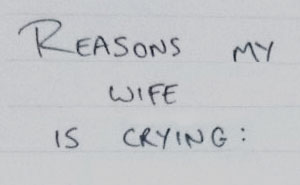 This Man's Wife Cries About Absolutely Anything So He Started Writing The Reasons Down
