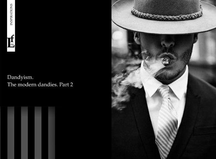 Dandyism. The Modern Dandies. Part 2