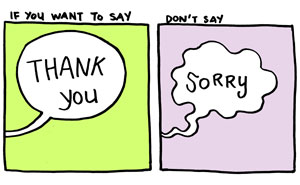 "Stop Saying ""Sorry"" And Say"