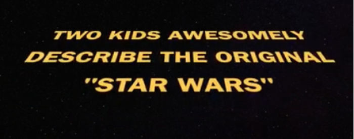 Two Kids Awesomely Describe The Original Star Wars