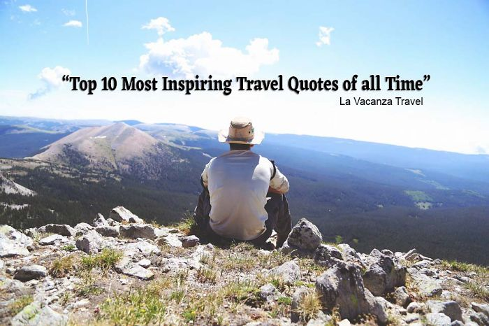 20 Of The Most Inspiring Travel Quotes Of All Time: Top 10 Most Inspiring Travel Quotes Of All Time