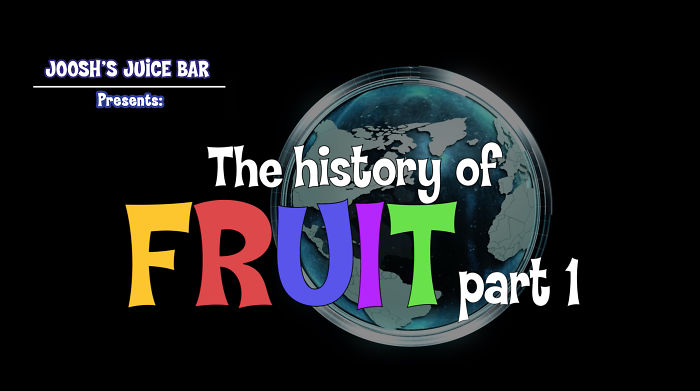 The History Of Fruit, Part 1 (adorable Video For The Whole Family)