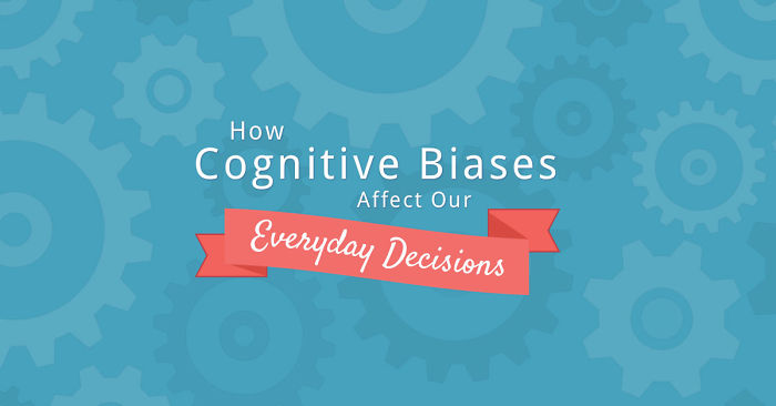 10 Cognitive Biases That Affect Your Decisions
