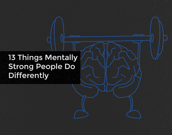 13 Things Mentally Strong People Do Differently
