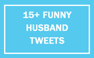 15+ Funny Tweets By Husbands Who Are Winning At Marriage