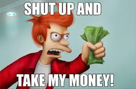 take-my-money-573b84e7a13dd.jpg