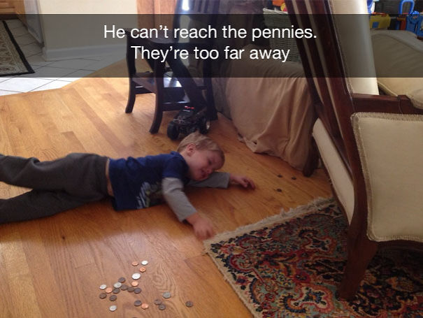 He can't reach the pennies. They're too far away
