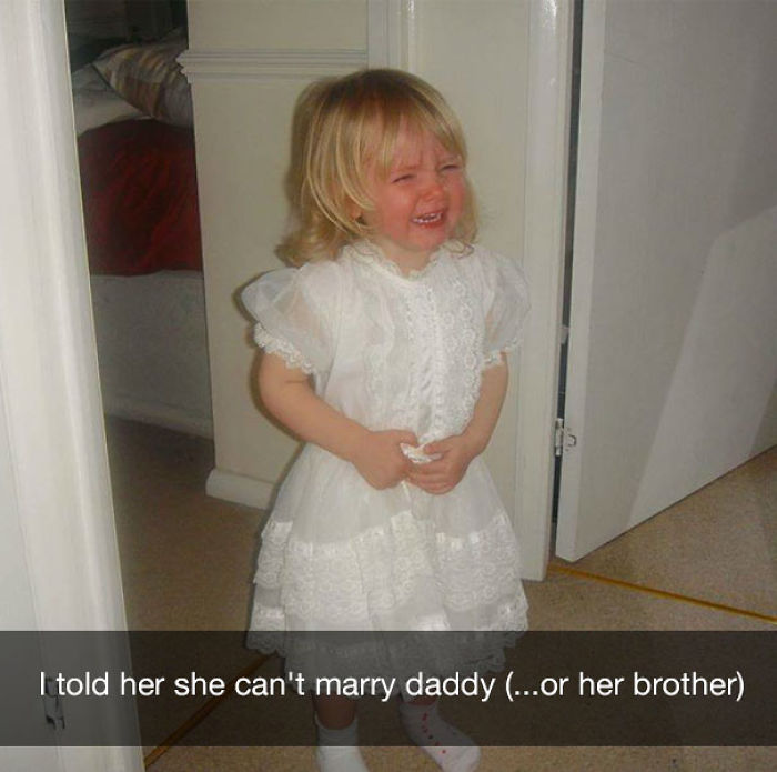I told her she can't marry daddy (...or her brother)