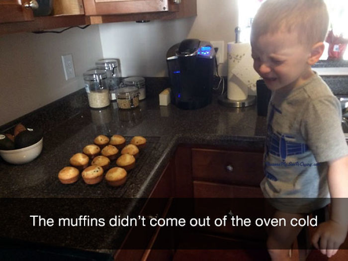 The muffins didn't come out of the oven cold
