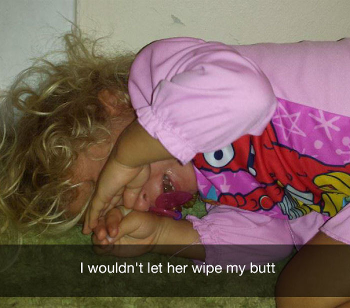 I wouldn't let her wipe my butt