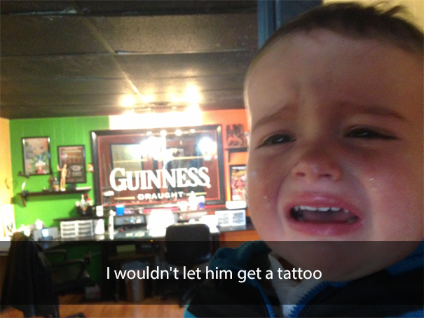 I wouldn't let him get a tattoo