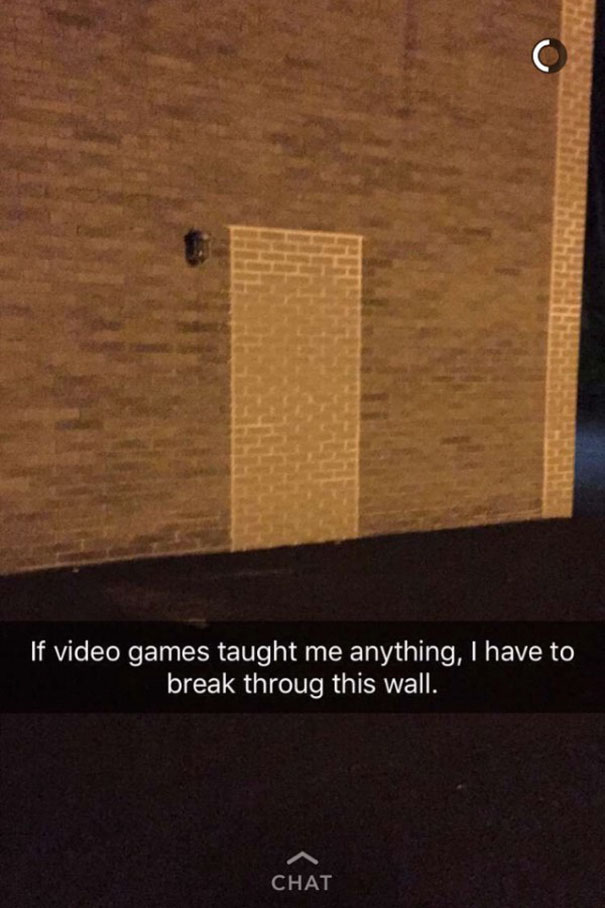 If Video Games Taught Me Anything, I Have To Break Throug This Wall