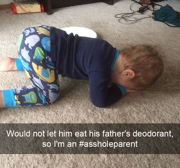 Would Not Let Him Eat His Father's Deodorant, So I'm An #assholeparent
