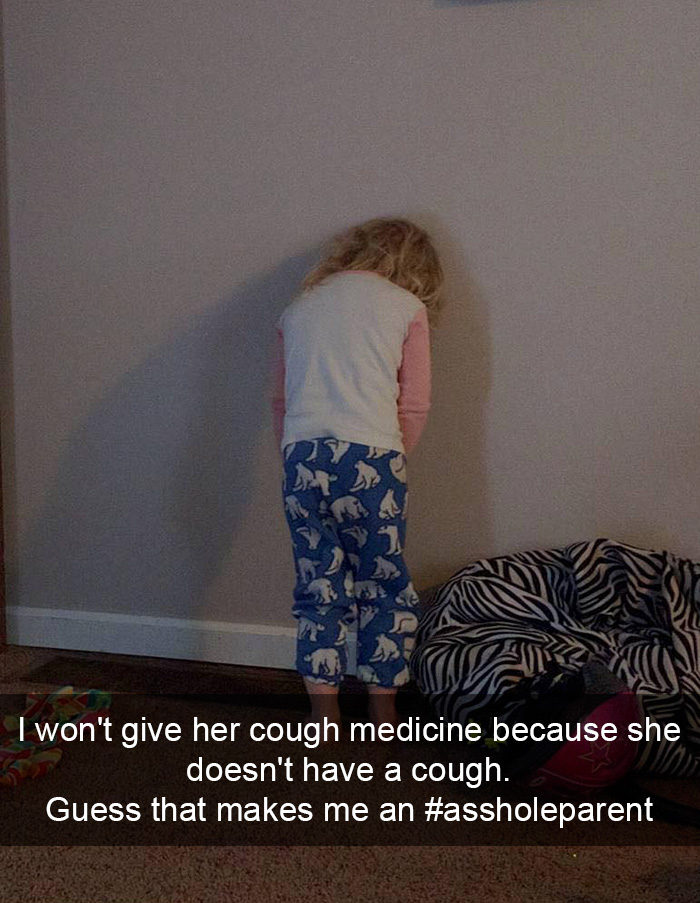 I Won't Give Her Cough Medicine Because She Doesn't Have A Cough. Guess That Makes Me An #assholeparent