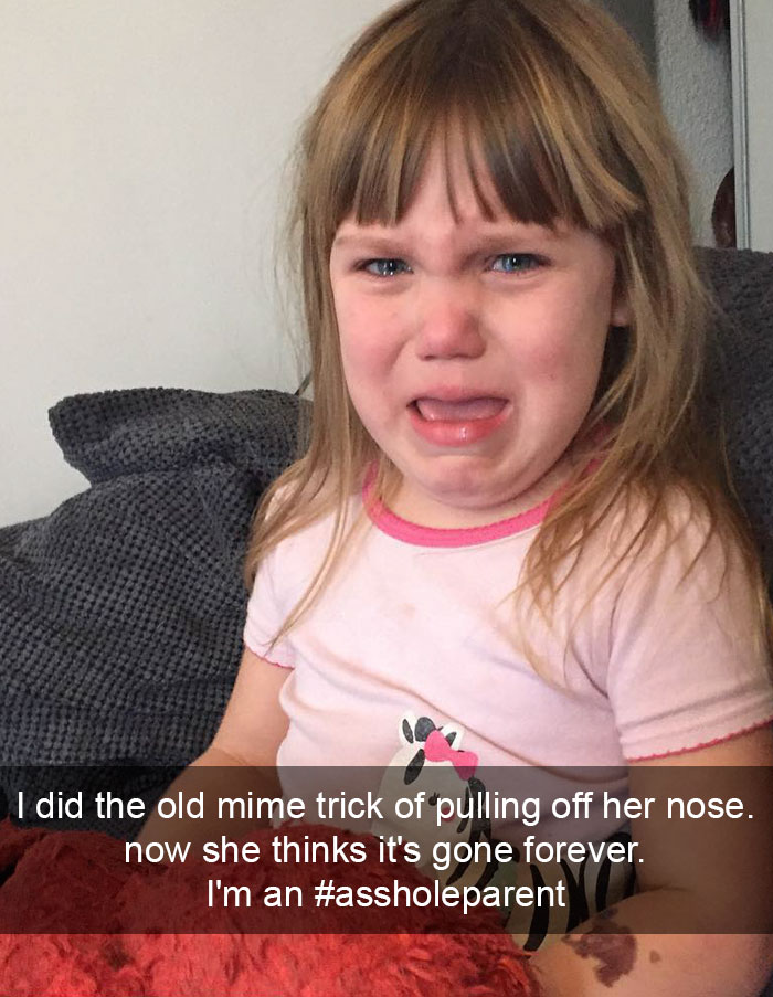 I Did The Old Mime Trick Of Pulling Off Her Nose. Now She Thinks It's Gone Forever. I'm An #assholeparent