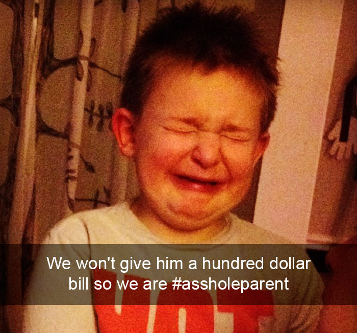 We Won't Give Him A Hundred Dollar Bill So We Are #assholeparent