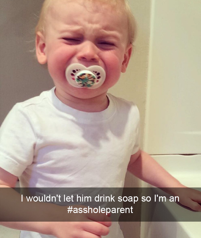 I Wouldn't Let Him Drink Soap So I'm An #assholeparent