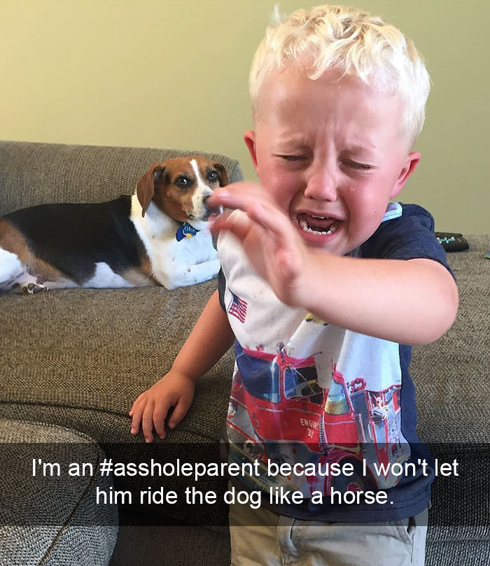 I'm An #assholeparent Because I Won't Let Him Ride The Dog Like A Horse