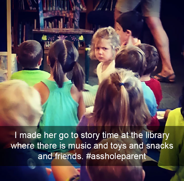 I Am An #assholeparent Because I Made Her Go To Story Time At The Library Where There Is Music And Toys And Snacks And Friends