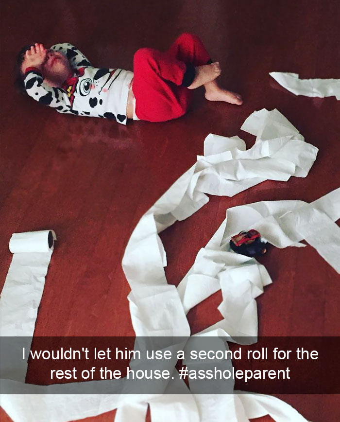 I'm An #assholeparent Because I Wouldn't Let Him Use A Second Roll For The Rest Of The House