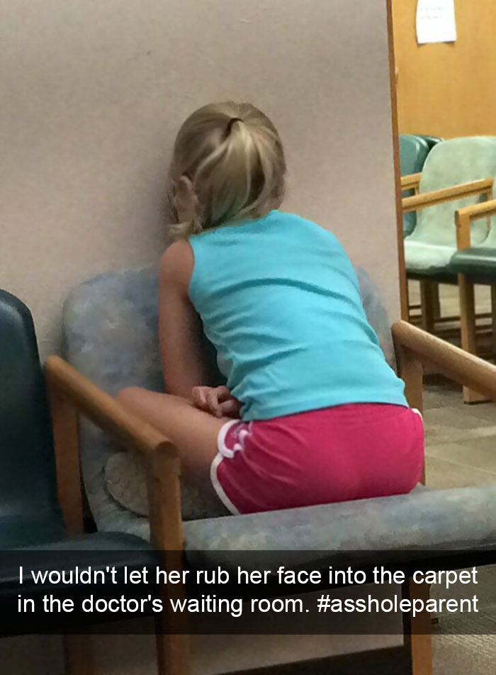 I Wouldn't Let Her Rub Her Face Into The Carpet In The Doctor's Waiting Room