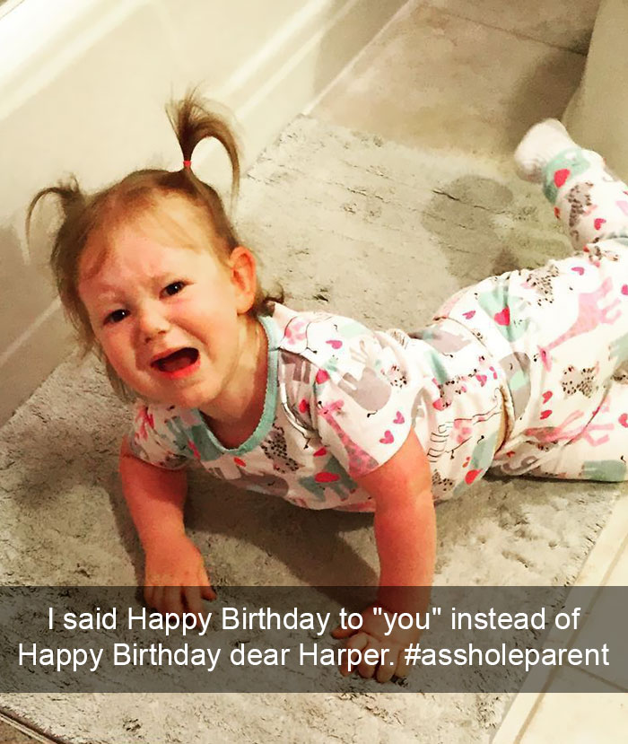 "I Said Happy Birthday To ""you"" Instead Of Happy Birthday Dear Harper, So I'm An #assholeparent"