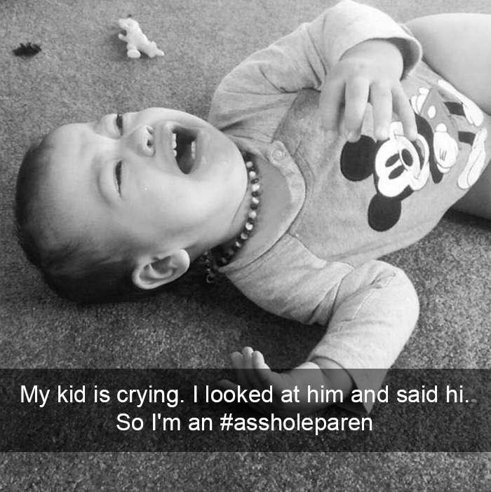 Reason Number 488 Why My Kid Is Crying. I Looked At Him And Said Hi. So I'm An #assholeparent