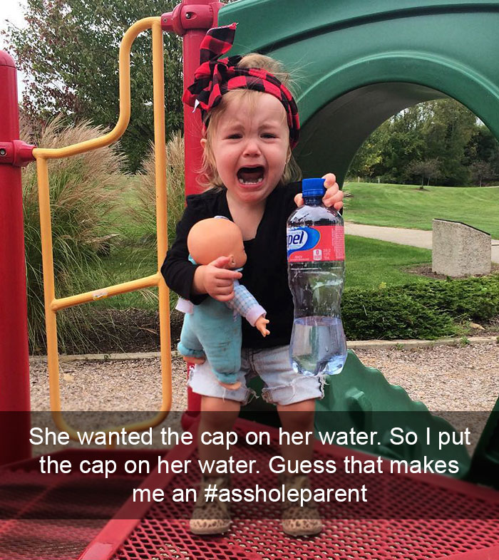 She Wanted The Cap On Her Water. So I Put The Cap. Guess That Makes Me An #assholeparent