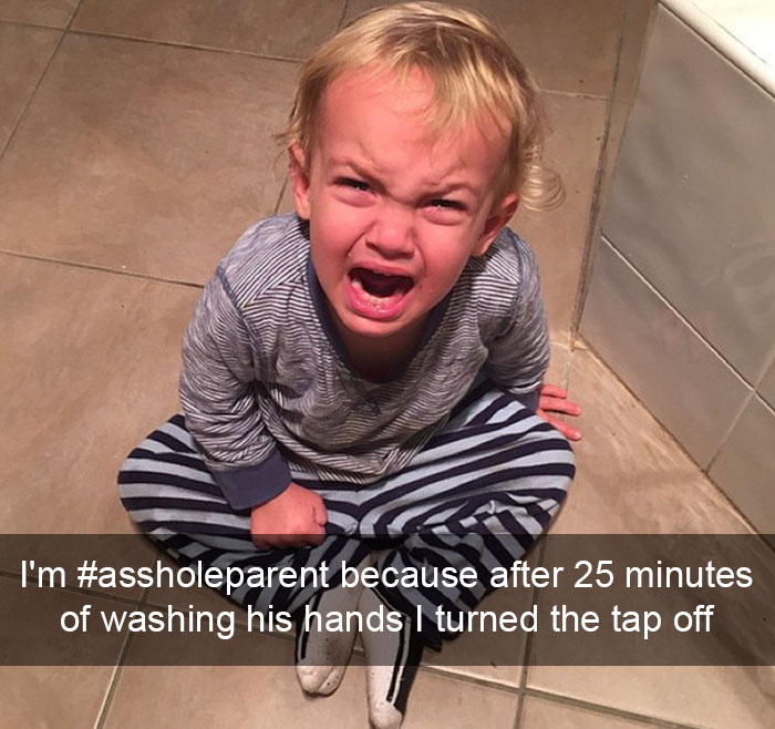 I'm #assholeparent Because After 25 Minutes Of Washing His Hands I Turned The Tap Off
