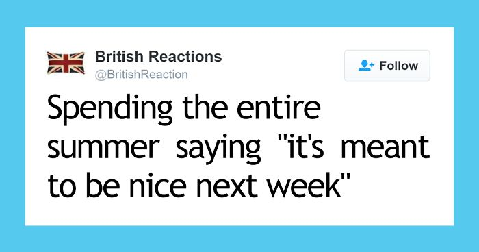 15+ Hilariously Accurate Tweets That Sum Up What It Means To Be British
