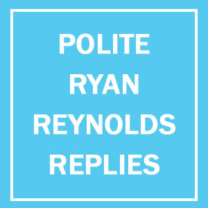 Ryan Reynold's Polite Responses To Horny Fans' Tweets Are Pure Gold