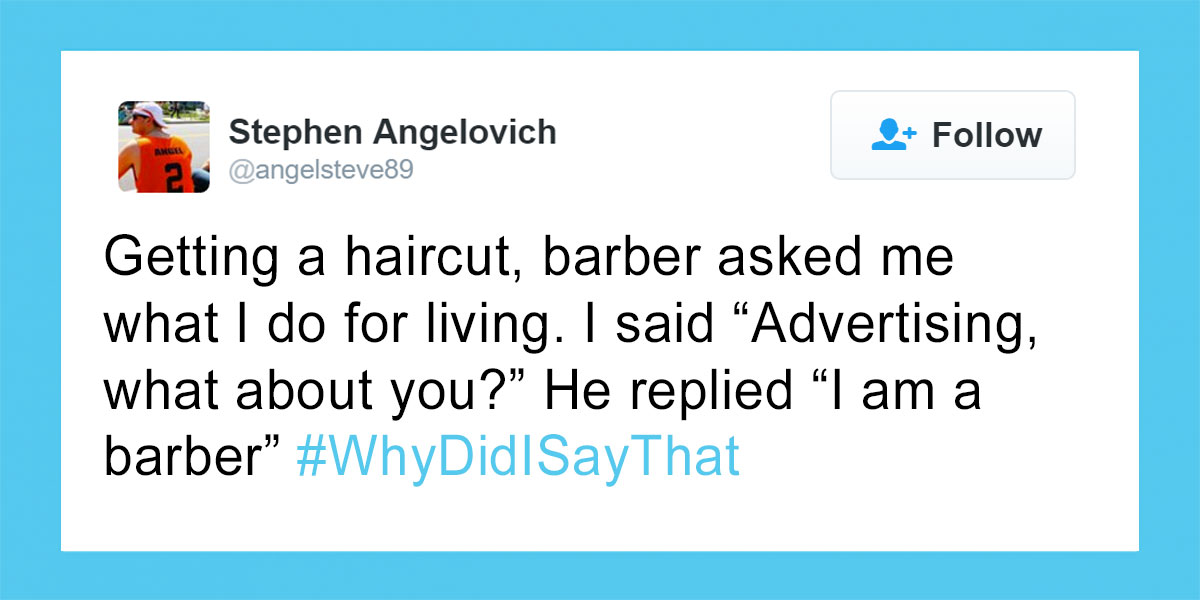 People Share Their Most Regrettable #WhyDidISayThat Moments And It's Hilarious