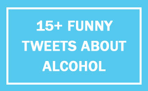 15+ Of The Funniest Tweets About Alcohol Ever