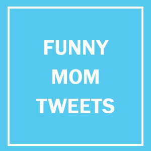 15+ Of The Funniest Mom Tweets Ever