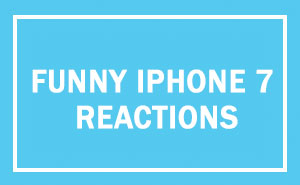 10+ Of The Funniest Reactions To The New iPhone 7