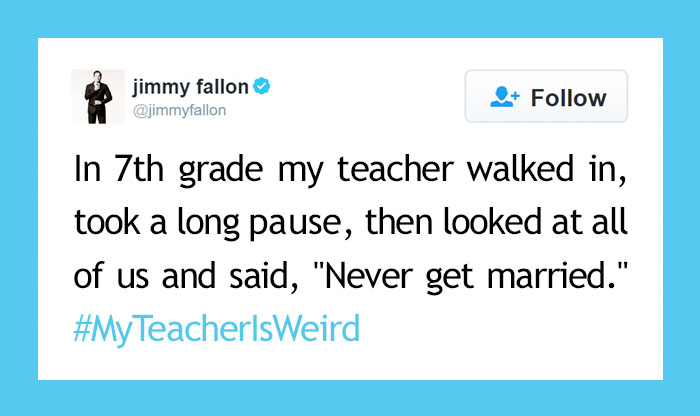"People Share Their Craziest ""My Teacher Is Weird"" Stories"